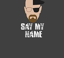 Heisenberg - SAY MY NAME by Roes Pha