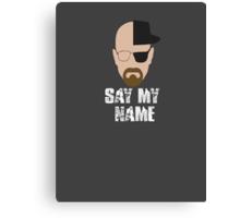 Heisenberg - SAY MY NAME Canvas Print