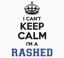 I cant keep calm Im a RASHED by icant