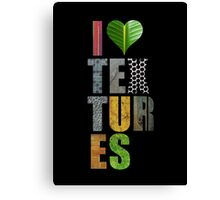 I Love Textures (Black) Canvas Print