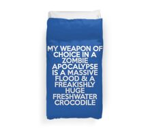 My weapon of choice in a Zombie Apocalypse is a massive flood & a freakishly huge freshwater crocodile Duvet Cover
