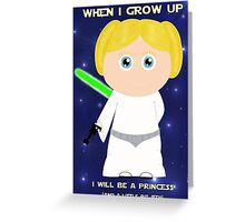 When I grow up, I will be a princess (and a little bit Jedi)  Greeting Card