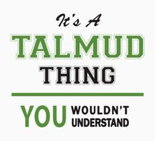 It's a TALMUD thing, you wouldn't understand !! by itsmine