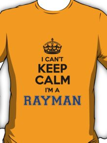 I cant keep calm Im a RAYMAN T-Shirt