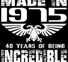 Made in 1975... 40 Years of being Incredible by fancytees