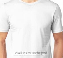 I've Had It Up To Here With Short People! (Black Font) Unisex T-Shirt