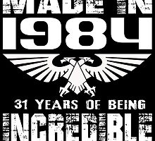 Made in 1984... 31 Years of being Incredible by fancytees