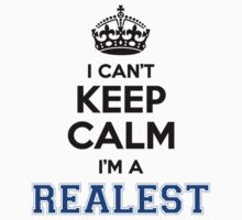 I cant keep calm Im a REALEST by icant