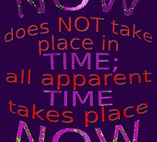 ALL Time Takes Place NOW by TeaseTees