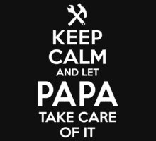 Amazing 'Keep Calm and Let Papa Take Care Of It' T-shirts, Hoodies, Accessories and Gifts by Albany Retro