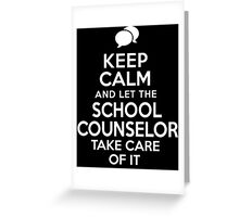 Reverse 'Keep Calm and Let The School Counselor Take Care of It' T-shirts, Hoodies, Accessories and Gifts Greeting Card