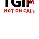 Thank God I'm Not On Call by jimiyo
