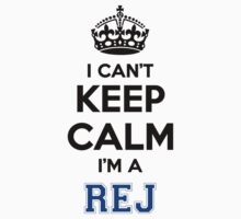 I cant keep calm Im a REJ by icant