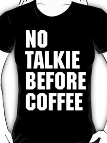 No Talkie Before Coffee 2 T-Shirt