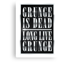 Grunge is dead, long live Grunge (Chrome) Canvas Print