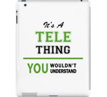 It's a TELE thing, you wouldn't understand !! iPad Case/Skin