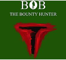 BOB The Bounty Hunter Photographic Print