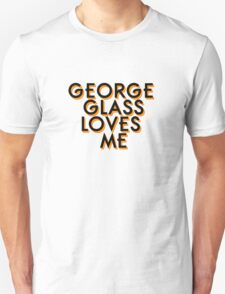 George Glass Loves Me T-Shirt