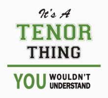 It's a TENOR thing, you wouldn't understand !! by itsmine