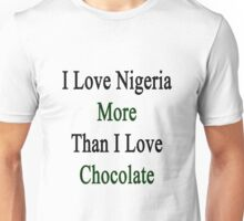 I Love Nigeria More Than I Love Chocolate  Unisex T-Shirt