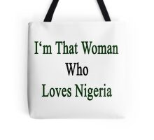 I'm That Woman Who Loves Nigeria  Tote Bag
