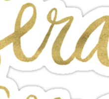 Whatever Will Be, Will Be (Gold Ink) Sticker