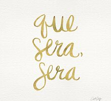 Whatever Will Be, Will Be (Gold Ink) by Cat Coquillette