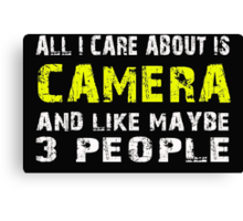 All I Care about is CAMERA and like maybe 3 people - T-shirts & Hoodies Canvas Print