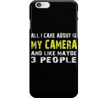 All I Care about is MY CAMERA and like maybe 3 people - T-shirts & Hoodies iPhone Case/Skin