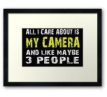All I Care about is MY CAMERA and like maybe 3 people - T-shirts & Hoodies Framed Print