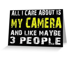 All I Care about is MY CAMERA and like maybe 3 people - T-shirts & Hoodies Greeting Card