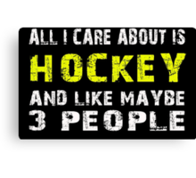 All I Care about is HOCKEY and like maybe 3 people - T-shirts & Hoodies Canvas Print