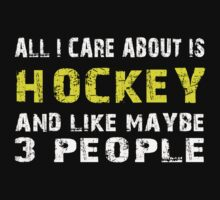 All I Care about is HOCKEY and like maybe 3 people - T-shirts & Hoodies by lovelyarts