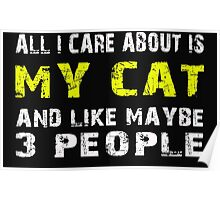 All I Care about is MY CAT and like maybe 3 people - T-shirts & Hoodies Poster