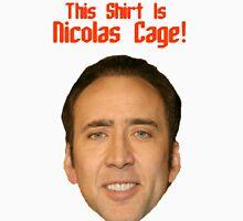 This Shirt Is Nicolas Cage!!!! Unisex T-Shirt