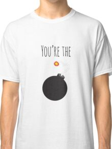 You're The Bomb Classic T-Shirt