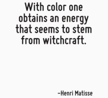 With color one obtains an energy that seems to stem from witchcraft. by Quotr