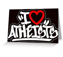 I Love Atheists by Tai's Tees Greeting Card