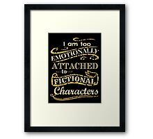 I am too emotionally attached to fictional characters Framed Print