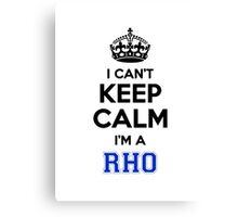 I cant keep calm Im a RHO Canvas Print