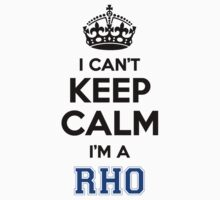 I cant keep calm Im a RHO by icant
