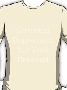 Stressed dressed but well dressed Black & White T-Shirt