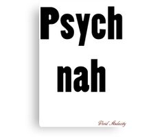 PSYCH NAH Canvas Print