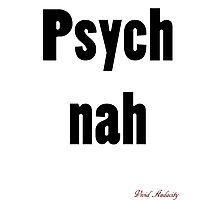 PSYCH NAH Photographic Print
