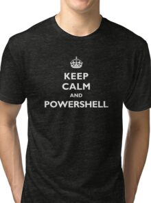 Keep Calm And PowerShell - White Text Tri-blend T-Shirt