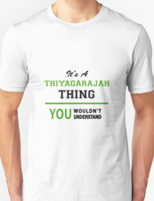 It's a THIYAGARAJAH thing, you wouldn't understand !! T-Shirt