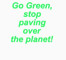 Stop Paving Over the Planet! Unisex T-Shirt