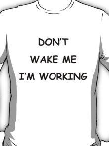 dont wake b T-Shirt