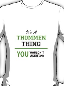 It's a THOMMEN thing, you wouldn't understand !! T-Shirt