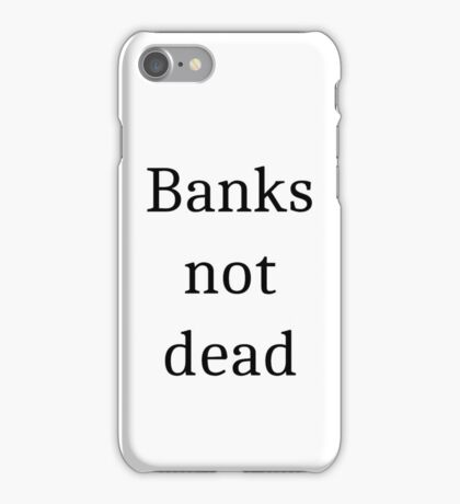 Banks not dead iPhone Case/Skin